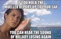 Mueller report hear Hillary losing again.jpg