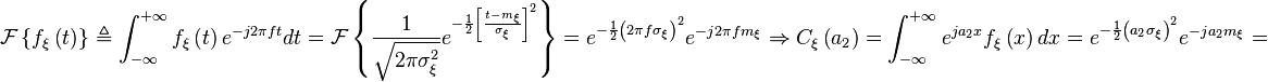 \mathcal{F} \left\{ f_{\xi} \left( t \right) \right\} \triangleq \int_{- \infty}^{+ \infty} f_{\xi} \left( t \right) e^{-j 2 \pi f t} dt = \mathcal{F} \left\{ \frac{1}{\sqrt{2 \pi {\sigma}_{\xi}^2}} e^{- \frac{1}{2} {\left[ \frac{t - m_{\xi}}{{\sigma}_{\xi}} \right]}^2} \right\} = e^{- \frac{1}{2} {\left( 2 \pi f {\sigma}_{\xi} \right)}^2} e^{-j 2 \pi f m_{\xi}} \Rightarrow C_{\xi} \left( a_2 \right) = \int_{- \infty}^{+ \infty} e^{ja_2 x} f_{\xi} \left( x \right) dx = e^{- \frac{1}{2} {\left( a_2 {\sigma}_{\xi} \right)}^2} e^{-j a_2 m_{\xi}} =