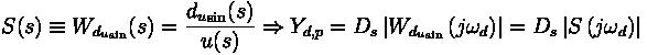 S(s) \equiv W_{{d_u}_{\text{sin}}} (s) = \frac{{d_u}_{\text{sin}} (s)}{u(s)} \Rightarrow Y_{d,p} = D_s \left| W_{{d_u}_{\text{sin}}} \left( j \omega_d \right) \right| = D_s \left| S \left( j \omega_d \right) \right|