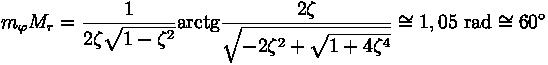 m_\varphi M_r = \frac{1}{2 \zeta \sqrt{1- \zeta^2}} \rm{arctg}{\frac{2 \zeta}{\sqrt{-2 \zeta^2 + \sqrt{1+4 \zeta^4}}}} \cong 1,05 \text{ rad} \cong 60^\circ