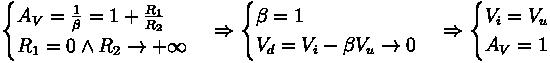\begin{cases} A_V = \frac{1}{\beta} = 1 + \frac{R_1}{R_2} \\ R_1 = 0 \wedge R_2 \rightarrow + \infty \end{cases} \Rightarrow \begin{cases} \beta = 1 \\ V_d = V_i - \beta V_u \rightarrow 0 \end{cases} \Rightarrow \begin{cases} V_i = V_u \\ A_V = 1 \end{cases}