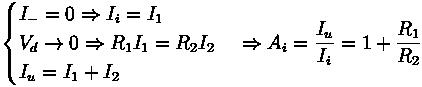 \begin{cases} I_- = 0 \Rightarrow I_i = I_1 \\ V_d \rightarrow 0 \Rightarrow R_1 I_1 = R_2 I_2  \\ I_u = I_1 + I_2 \end{cases} \Rightarrow A_i = \frac{I_u}{I_i} = 1 + \frac{R_1}{R_2}