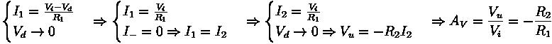 \begin{cases} I_1 = \frac{V_i - V_d}{R_1} \\ V_d \rightarrow 0 \end{cases} \Rightarrow \begin{cases} I_1 = \frac{V_i}{R_1} \\ I_-  = 0 \Rightarrow  I_1 = I_2 \end{cases} \Rightarrow \begin{cases} I_2 = \frac{V_i}{R_1} \\ V_d \rightarrow 0 \Rightarrow V_u = - R_2 I_2 \end{cases} \Rightarrow A_V = \frac{V_u}{V_i} = - \frac{R_2}{R_1}