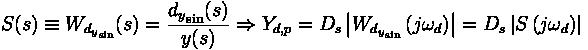 S(s) \equiv W_{{d_y}_{\text{sin}}} (s) = \frac{{d_y}_{\text{sin}} (s)}{y(s)} \Rightarrow Y_{d,p} = D_s \left| W_{{d_y}_{\text{sin}}} \left( j \omega_d \right) \right| = D_s \left| S \left( j \omega_d \right) \right|