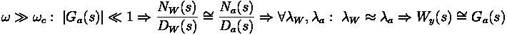 \omega \gg \omega_c : \; \left| G_a(s) \right| \ll 1 \Rightarrow \frac{N_W(s)}{D_W(s)} \cong \frac{N_a(s)}{D_a(s)} \Rightarrow \forall \lambda_W , \lambda_a : \; \lambda_W \approx \lambda_a \Rightarrow W_y (s) \cong G_a (s)