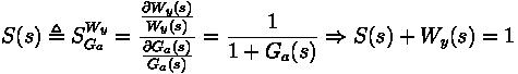 S(s) \triangleq S_{G_a}^{W_y} = \frac{\frac{\partial W_y (s)}{W_y (s)}}{\frac{\partial G_a (s)}{G_a (s)}} = \frac{1}{1+G_a(s)} \Rightarrow S(s) + W_y(s) = 1