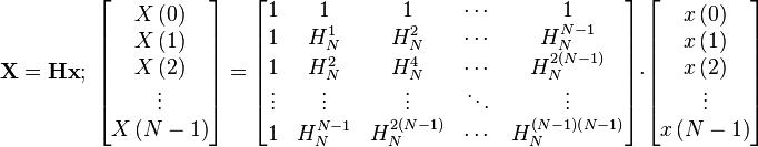 \mathbf{X} = \mathbf{H x} ; \; \begin{bmatrix} X \left( 0 \right) \\ X \left( 1 \right) \\ X \left( 2 \right) \\ \vdots \\ X \left( N - 1 \right) \end{bmatrix} = \begin{bmatrix} 1 & 1 & 1 & \cdots & 1 \\ 1 & H_N^1 & H_N^2 & \cdots & H_N^{N-1} \\ 1 & H_N^2 & H_N^4 & \cdots & H_N^{2 \left( N-1 \right)} \\ \vdots & \vdots & \vdots & \ddots & \vdots \\ 1 & H_N^{N-1} & H_N^{2 \left( N - 1 \right)} & \cdots & H_N^{\left( N - 1 \right) \left( N - 1 \right)} \end{bmatrix} \cdot \begin{bmatrix} x \left( 0 \right) \\ x \left( 1 \right) \\ x \left( 2 \right) \\ \vdots \\ x \left( N - 1 \right) \end{bmatrix}