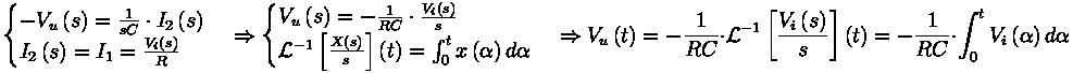 \begin{cases} - V_u \left( s \right) = \frac{1}{sC} \cdot I_2 \left( s \right) \\ I_2 \left( s \right) = I_1 = \frac{V_i \left( s \right)}{R} \end{cases} \Rightarrow \begin{cases} V_u \left( s \right) = - \frac{1}{RC} \cdot \frac{V_i \left( s \right)}{s} \\ {\mathcal{L}}^{-1} \left[ \frac{X \left( s \right)}{s} \right] \left( t \right) = \int_0^t x \left( \alpha \right) d \alpha \end{cases} \Rightarrow V_u \left( t \right) = - \frac{1}{RC} \cdot {\mathcal{L}}^{-1} \left[ \frac{V_i \left( s \right)}{s} \right] \left( t \right) = - \frac{1}{RC} \cdot \int_0^t V_i \left( \alpha \right) d \alpha