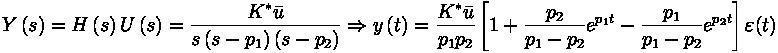 Y \left( s \right) = H \left( s \right) U \left( s \right) = \frac{K^* \bar u}{s \left( s-p_1 \right) \left( s-p_2 \right)} \Rightarrow y \left( t \right) = \frac{K^* \bar u}{p_1 p_2} \left[ 1+ \frac{p_2}{p_1-p_2} e^{p_1 t} - \frac{p_1}{p_1 - p_2} e^{p_2t} \right] \varepsilon (t)