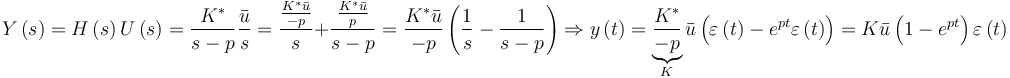 Y \left( s \right) = H \left( s \right) U \left( s \right) = \frac{K^*}{s-p} \frac{\bar u}{s} = \frac{\frac{K^* \bar u}{-p}}{s} + \frac{\frac{K^* \bar u}{p}}{s-p} = { K^* \bar u \over -p} \left( \frac{1}{s} - \frac{1}{s-p} \right) \Rightarrow y \left( t \right) = \underbrace{\frac{K^*}{-p} }_{K} \bar u \left( \varepsilon \left( t \right) - e^{pt} \varepsilon \left( t \right) \right) = K \bar u \left( 1 - e^{pt} \right) \varepsilon \left( t \right)