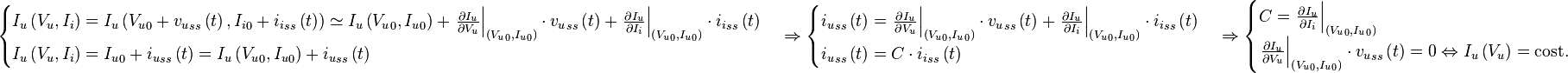 \begin{cases} I_u \left( V_u , I_i \right) = I_u \left( {V_u}_0 + {v_u}_{ss} \left( t \right) , {I_i}_0 + {i_i}_{ss} \left( t \right) \right) \simeq I_u \left( {V_u}_0 , {I_u}_0 \right) + {\left. \frac{\partial I_u}{\partial V_u} \right }_{\left( {V_u}_0 , {I_u}_0 \right)} \cdot {v_u}_{ss} \left( t \right) + {\left. \frac{\partial I_u}{\partial I_i} \right }_{\left( {V_u}_0 , {I_u}_0 \right)} \cdot {i_i}_{ss} \left( t \right) \\ I_u \left( V_u , I_i \right) = {I_u}_0 + {i_u}_{ss} \left( t \right) = I_u \left( {V_u}_0 , {I_u}_0 \right) + {i_u}_{ss} \left( t \right) \end{cases} \Rightarrow \begin{cases} {i_u}_{ss} \left( t \right) = {\left. \frac{\partial I_u}{\partial V_u} \right }_{\left( {V_u}_0, {I_u}_0 \right)} \cdot {v_u}_{ss} \left( t \right) + {\left. \frac{\partial I_u}{\partial I_i} \right }_{\left( {V_u}_0 , {I_u}_0 \right)} \cdot {i_i}_{ss} \left( t \right) \\ {i_u}_{ss} \left( t \right) = C \cdot {i_i}_{ss} \left( t \right) \end{cases} \Rightarrow \begin{cases} C= {\left. \frac{\partial I_u}{\partial I_i} \right }_{\left( {V_u}_0 , {I_u}_0 \right)} \\ {\left. \frac{\partial I_u}{\partial V_u} \right }_{\left( {V_u}_0 , {I_u}_0 \right)} \cdot {v_u}_{ss} \left( t \right) = 0 \Leftrightarrow I_u \left( V_u \right) = \text{cost.} \end{cases}