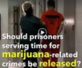 Should prisoners serving time for marijuana-related crimes be released.jpg
