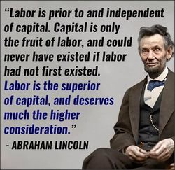 Labor is prior to and independent of capital. Abraham Lincoln.jpg