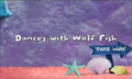 Dances with Wolf Fish title card.PNG