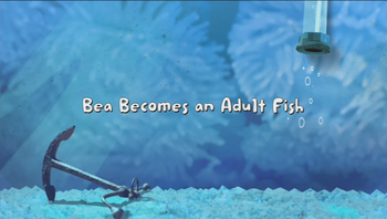 Bea Becomes an Adult Fish title card.PNG