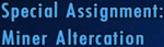 Special Assignment Miner Altercation.png